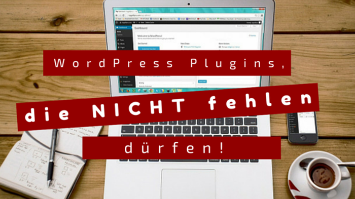 WordPress Plugins: WordPress Plugins, die in keinem WordPress Blog fehlen dürfen